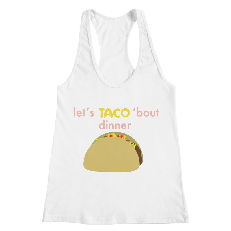 let's TACO 'bout dinner Women's Racerback Tank by Southerly Design Artist Shop