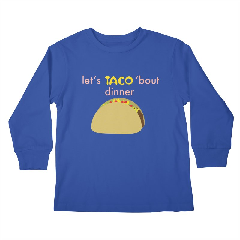 let's TACO 'bout dinner Kids Longsleeve T-Shirt by Southerly Design Artist Shop