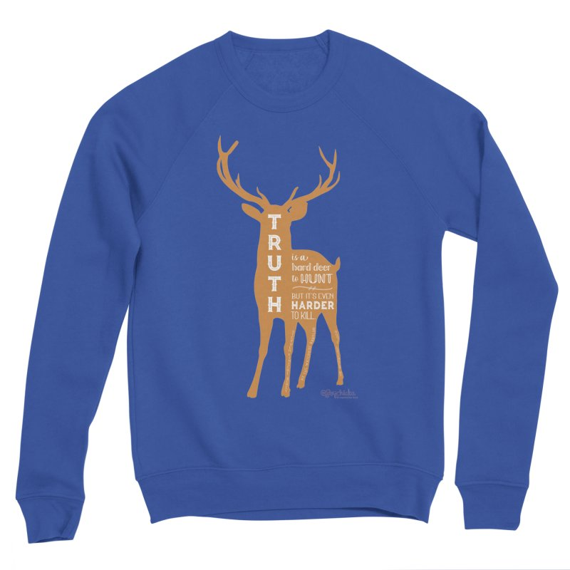 Truth is a hard deer to hunt. Men's Sweatshirt by random facts