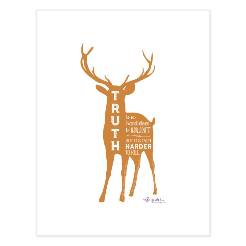 Truth is a hard deer to hunt. Home Fine Art Print by random facts