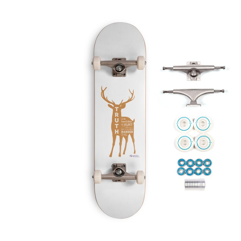 Truth is a hard deer to hunt. Accessories Skateboard by random facts