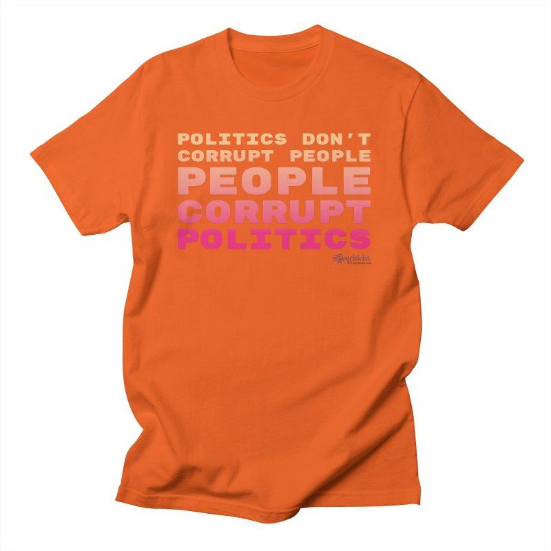 Politics don't corrupt people - people corrupt politics. Men's T-Shirt by random facts