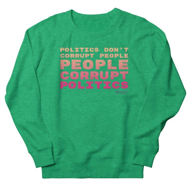 Politics don't corrupt people - people corrupt politics. Women's Sweatshirt by random facts