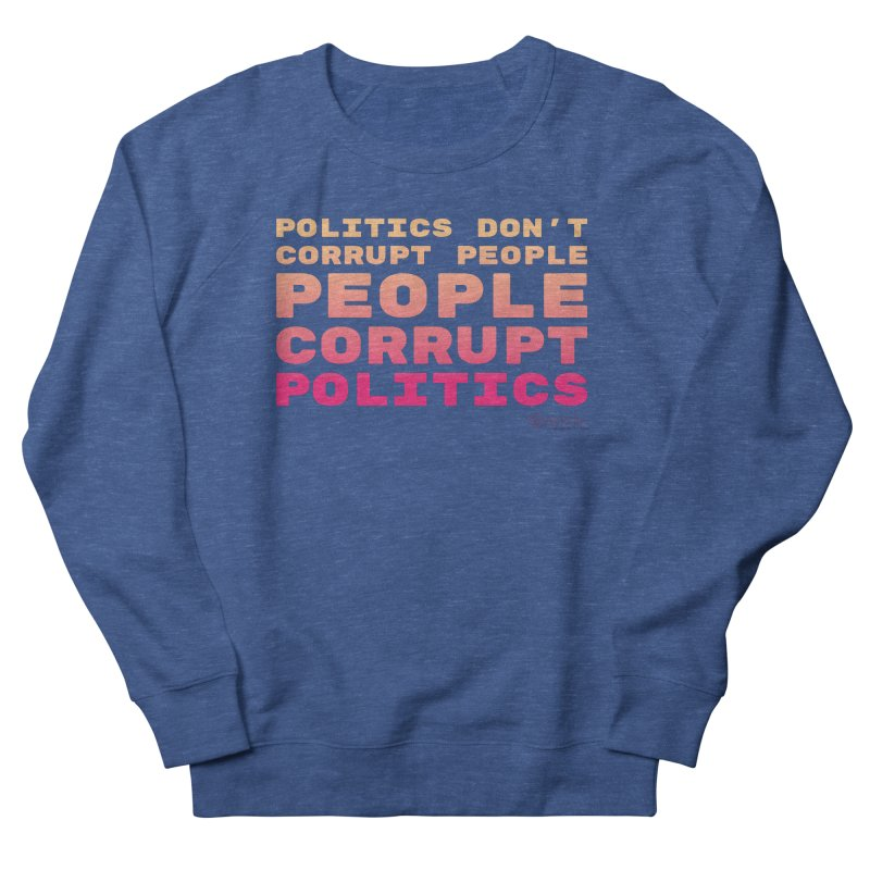 Politics don't corrupt people - people corrupt politics. Men's Sweatshirt by random facts