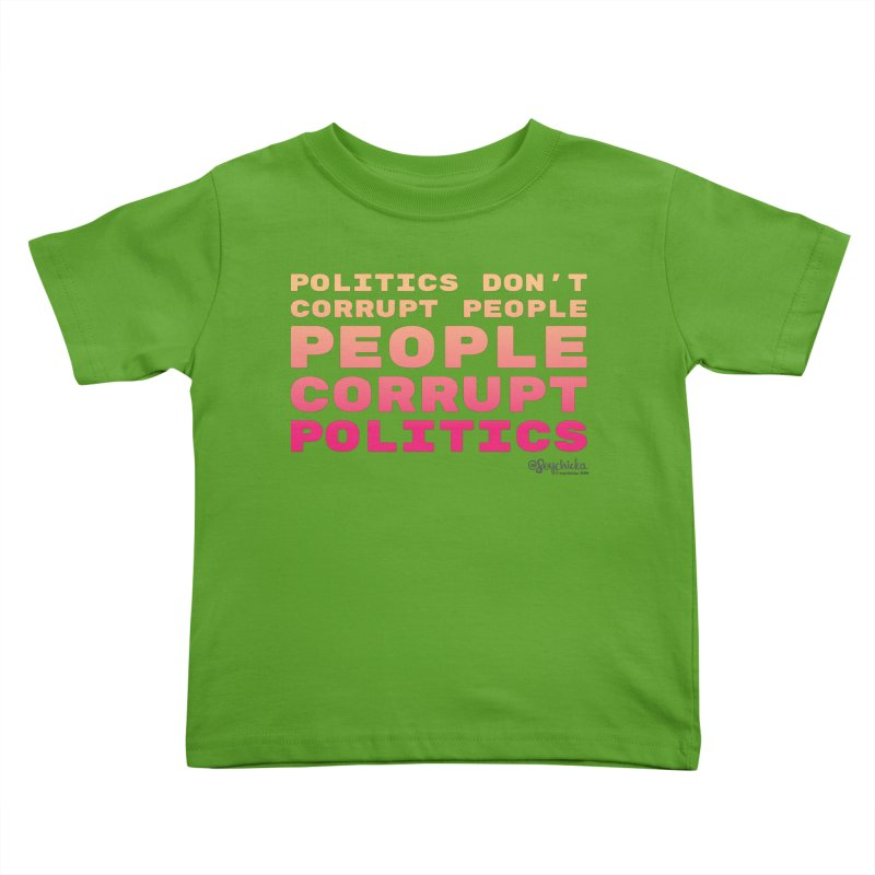 Politics don't corrupt people - people corrupt politics. Kids Toddler T-Shirt by random facts