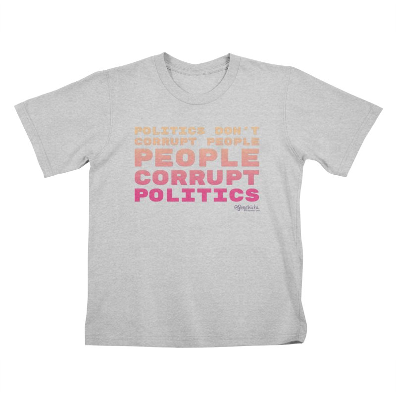 Politics don't corrupt people - people corrupt politics. Kids T-Shirt by random facts