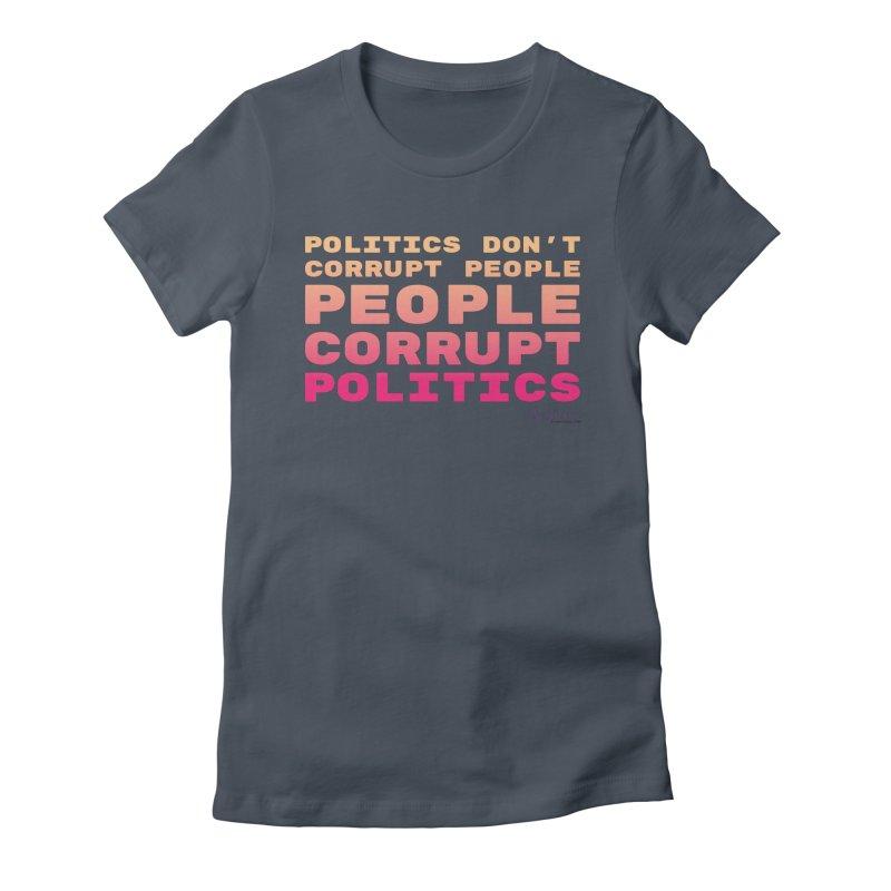 Politics don't corrupt people - people corrupt politics. Women's T-Shirt by random facts