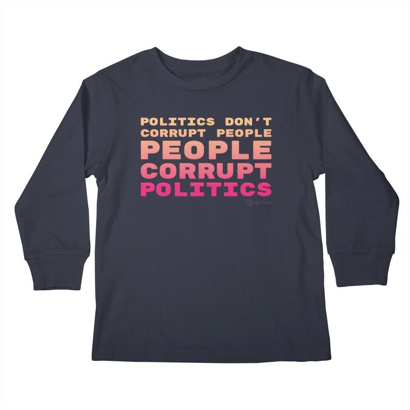Politics don't corrupt people - people corrupt politics. Kids Longsleeve T-Shirt by random facts