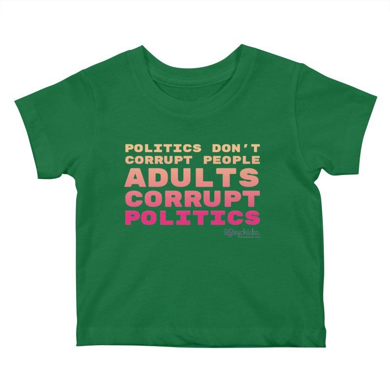 Politics don't corrupt people - Adults corrupt politics. Kids Baby T-Shirt by random facts