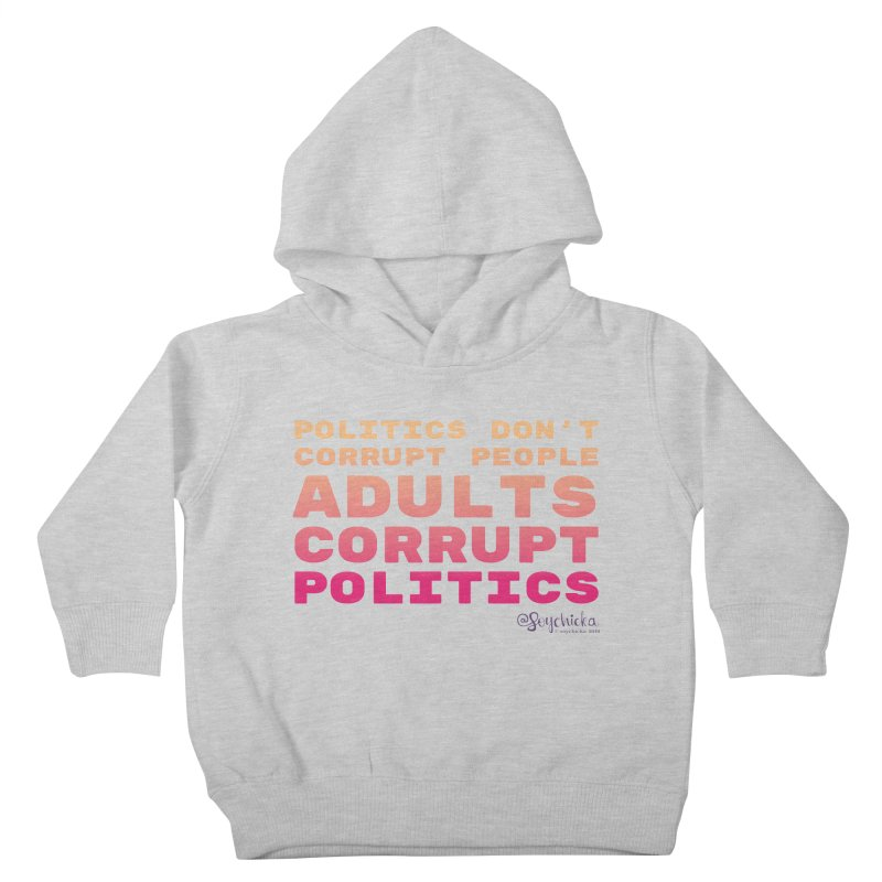 Politics don't corrupt people - Adults corrupt politics. Kids Toddler Pullover Hoody by random facts