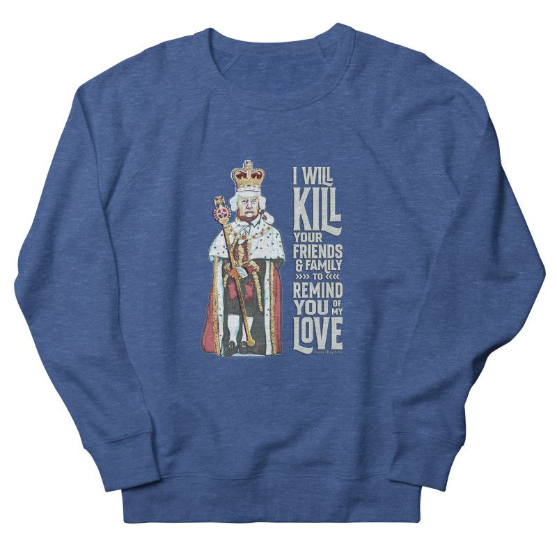 I will kill your friends and family to remind you of my love. Men's Sweatshirt by random facts
