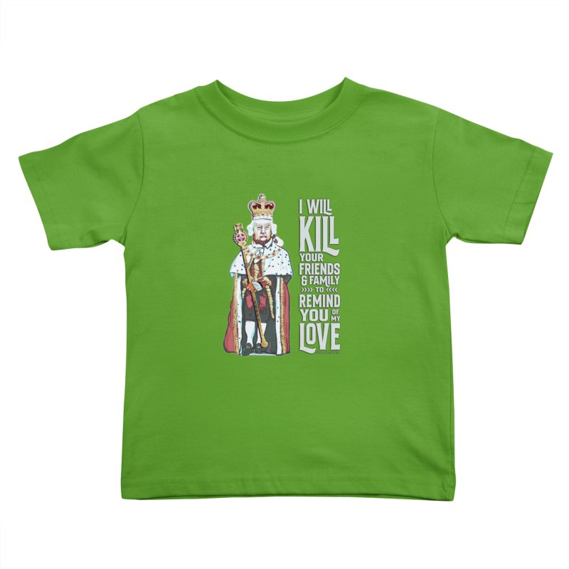I will kill your friends and family to remind you of my love. Kids Toddler T-Shirt by random facts