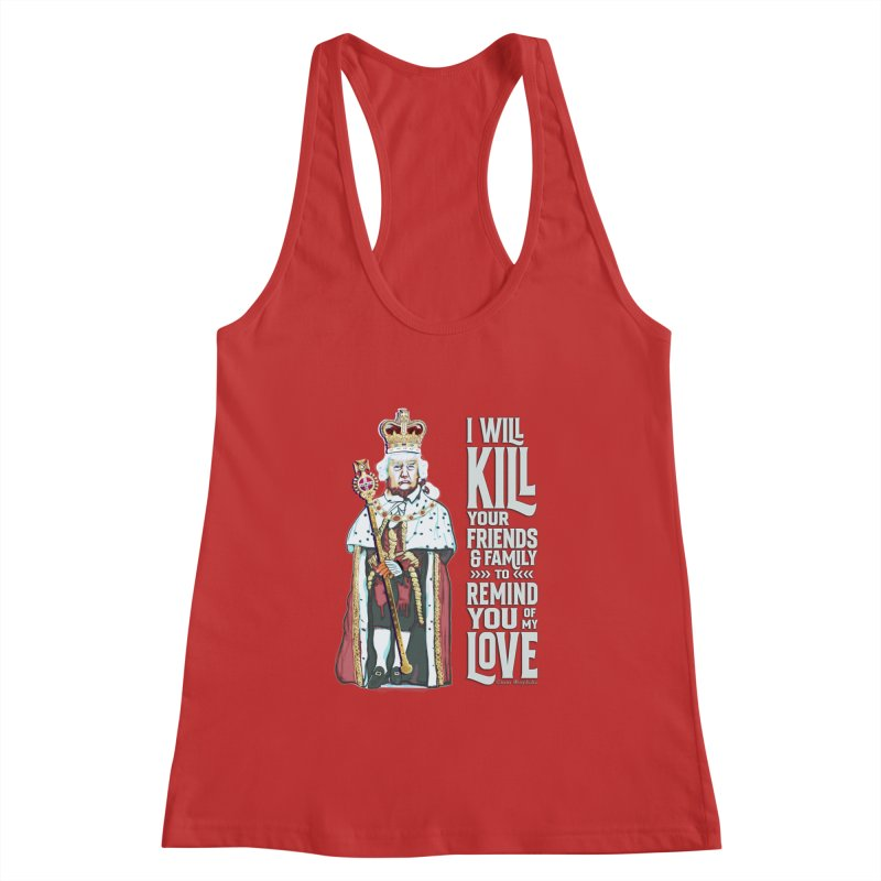 I will kill your friends and family to remind you of my love. Women's Tank by random facts