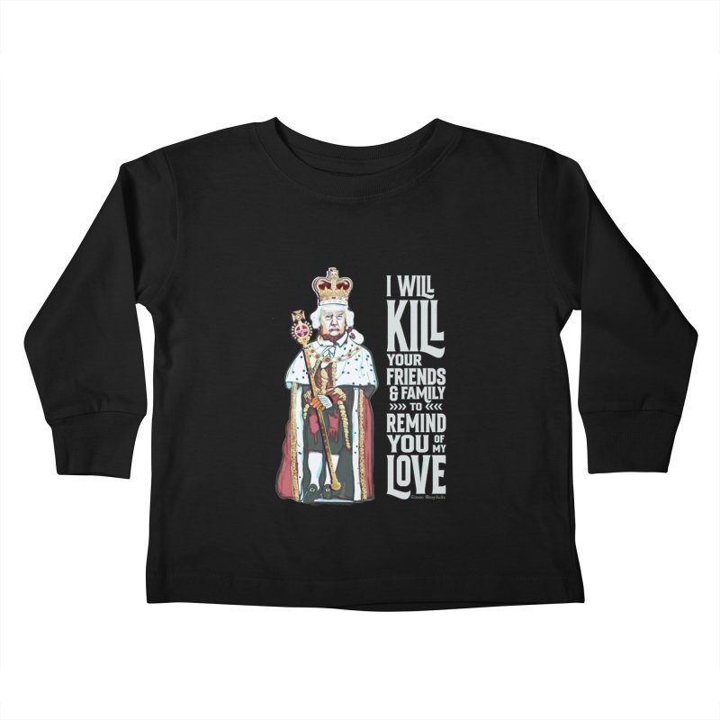 I will kill your friends and family to remind you of my love. Kids Toddler Longsleeve T-Shirt by random facts