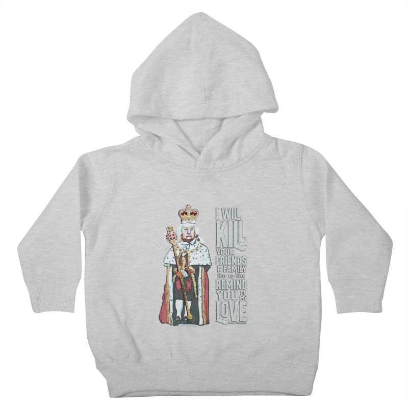 I will kill your friends and family to remind you of my love. Kids Toddler Pullover Hoody by random facts
