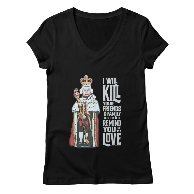 I will kill your friends and family to remind you of my love. Women's V-Neck by random facts