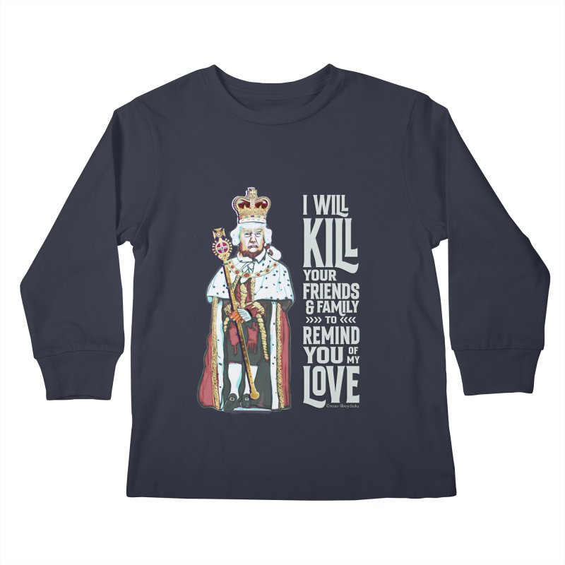 I will kill your friends and family to remind you of my love. Kids Longsleeve T-Shirt by random facts