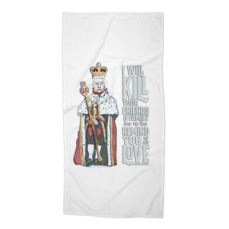 I will kill your friends and family to remind you of my love. Accessories Beach Towel by random facts
