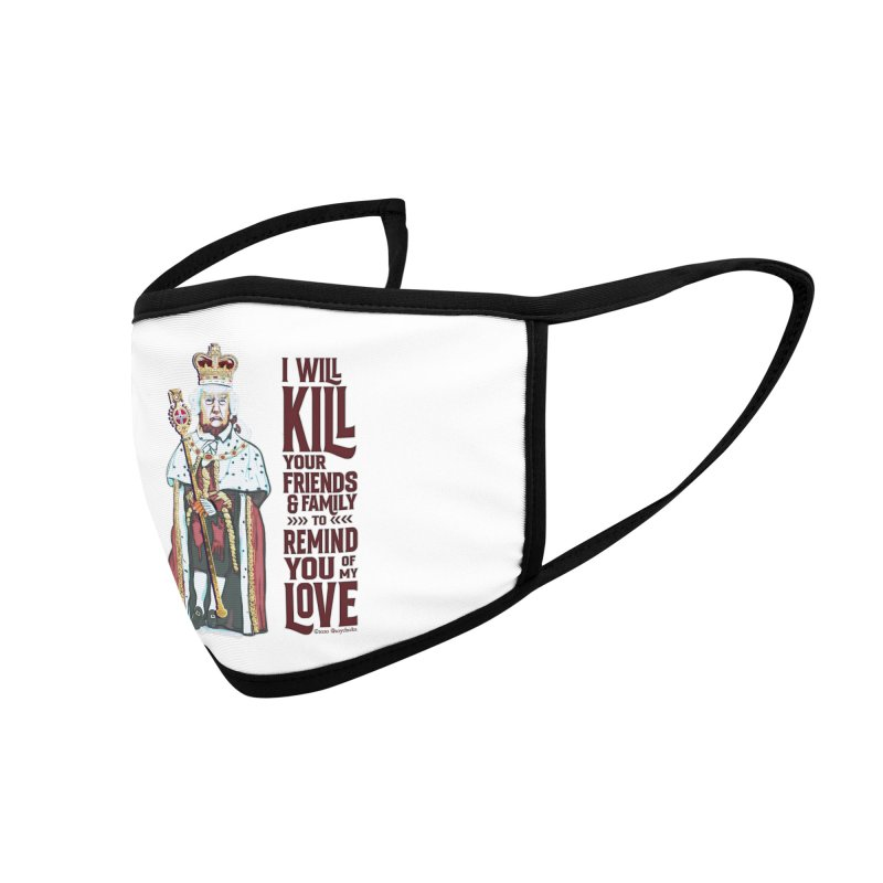 I wil kill your friends and family to remind you of my love (dark text) Accessories Face Mask by random facts