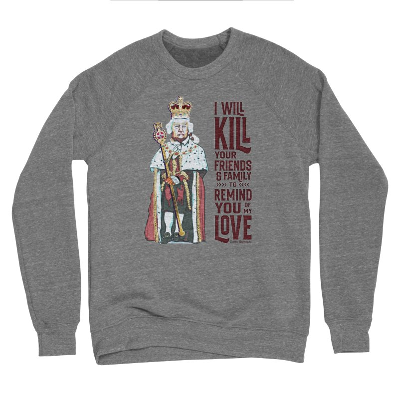 I wil kill your friends and family to remind you of my love (dark text) Women's Sweatshirt by random facts