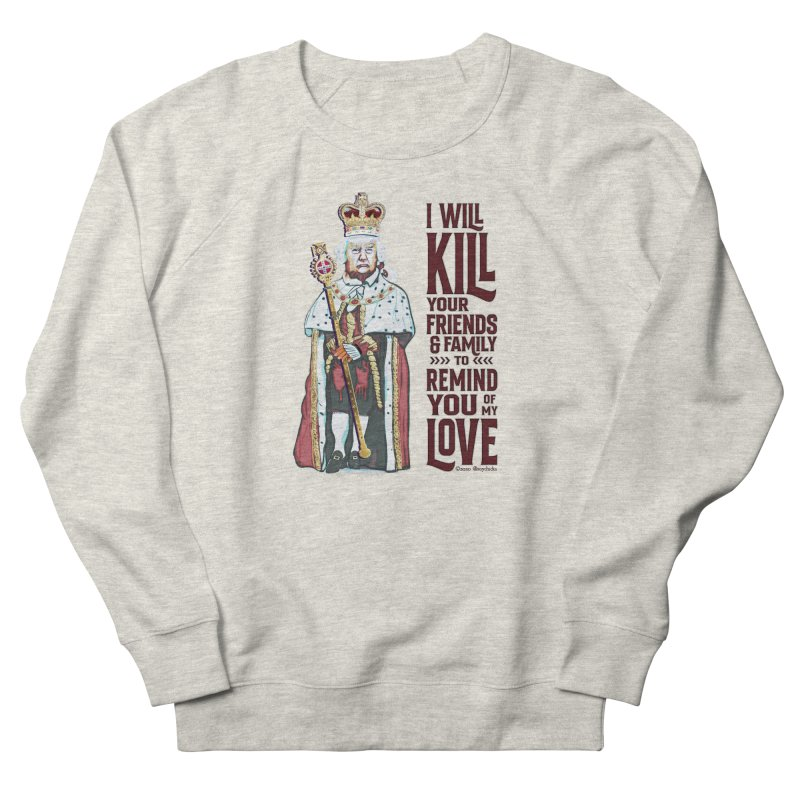 I wil kill your friends and family to remind you of my love (dark text) Men's Sweatshirt by random facts