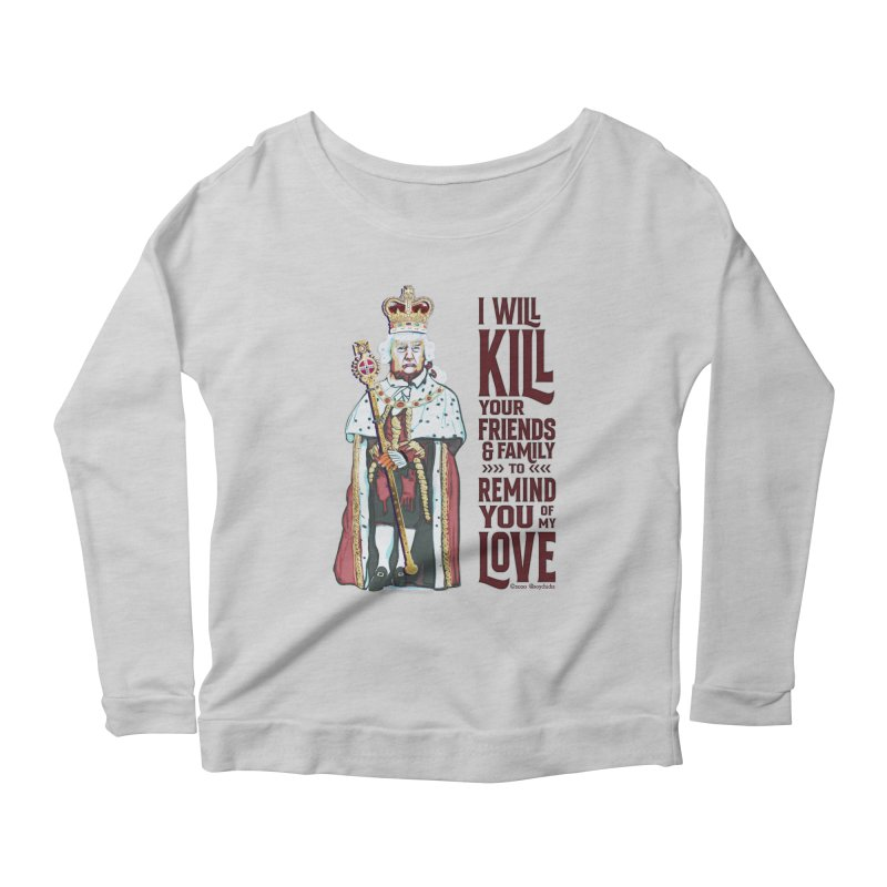 I wil kill your friends and family to remind you of my love (dark text) Women's Longsleeve T-Shirt by random facts