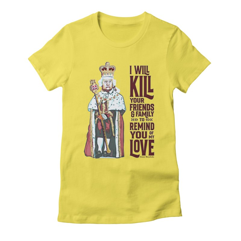 I wil kill your friends and family to remind you of my love (dark text) Women's T-Shirt by random facts
