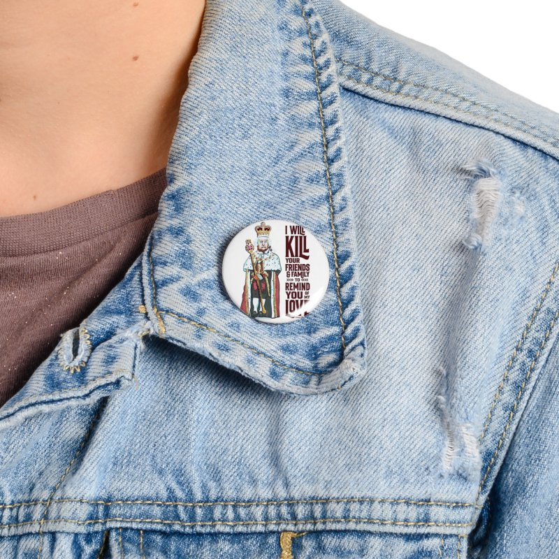 I wil kill your friends and family to remind you of my love (dark text) Accessories Button by random facts