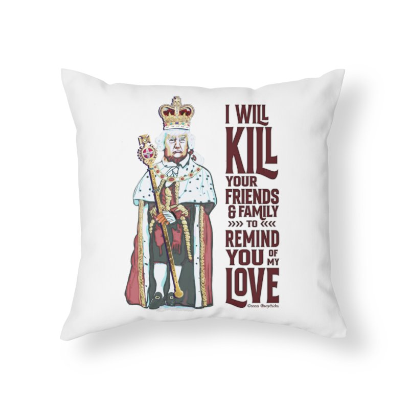 I wil kill your friends and family to remind you of my love (dark text) Home Throw Pillow by random facts