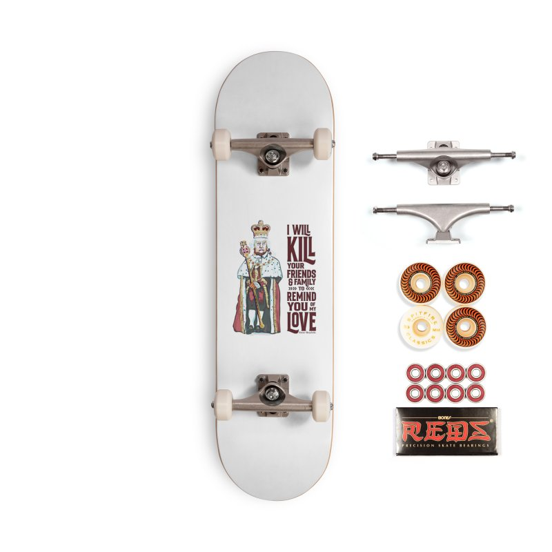 I wil kill your friends and family to remind you of my love (dark text) Accessories Skateboard by random facts