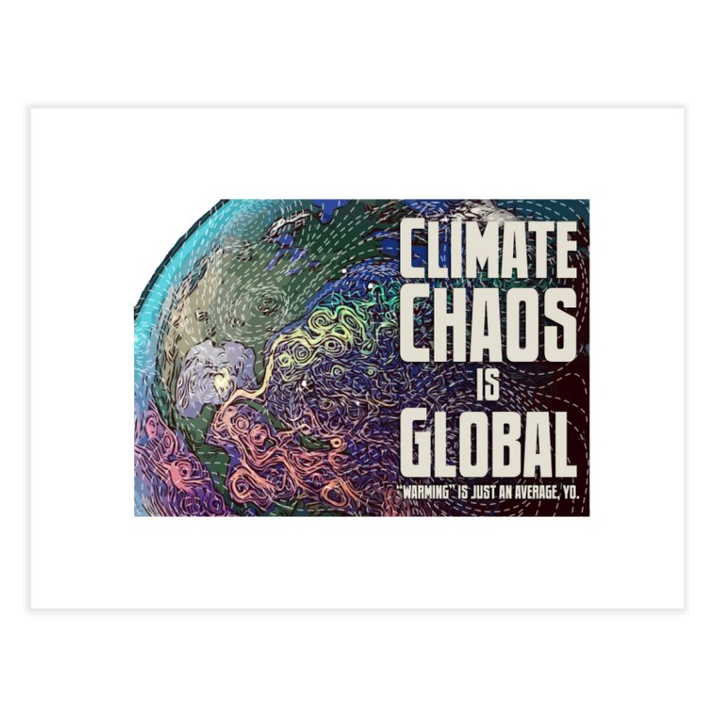 Climate Chaos is Global Home Fine Art Print by random facts