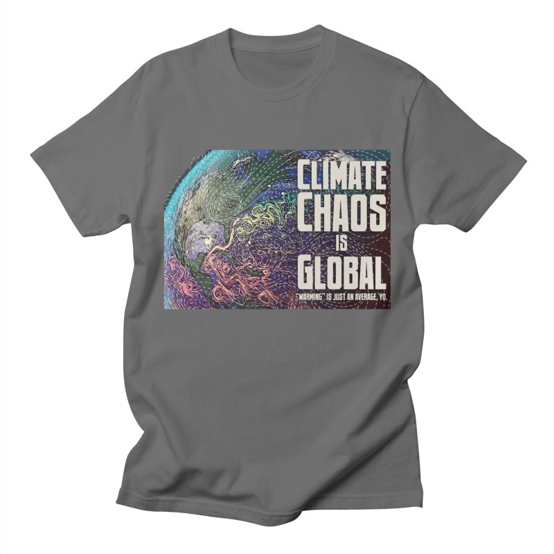 Climate Chaos is Global Men's T-Shirt by random facts