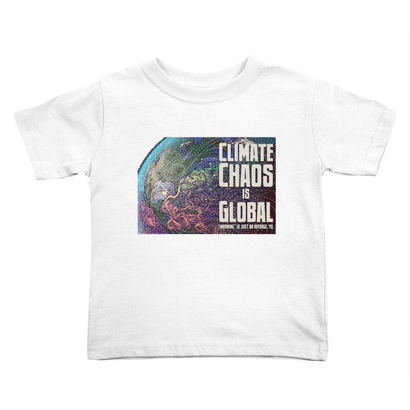 Climate Chaos is Global Kids Toddler T-Shirt by random facts
