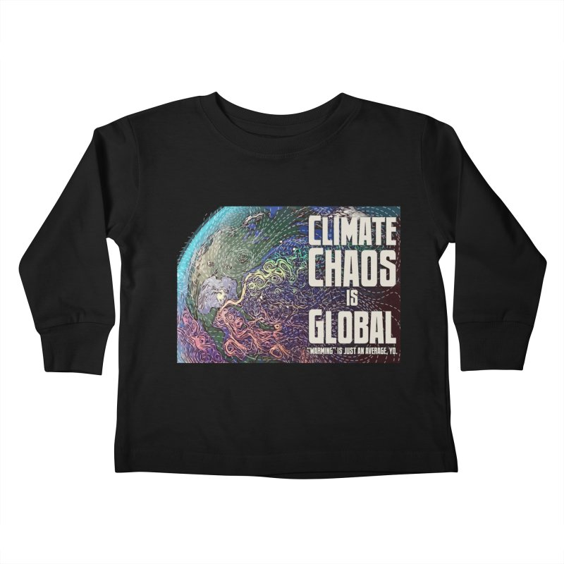 Climate Chaos is Global Kids Toddler Longsleeve T-Shirt by random facts