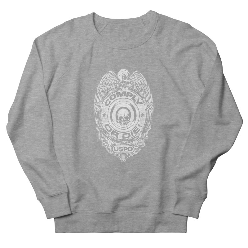 Comply or Die white Men's French Terry Sweatshirt by Sp3ktr's Artist Shop