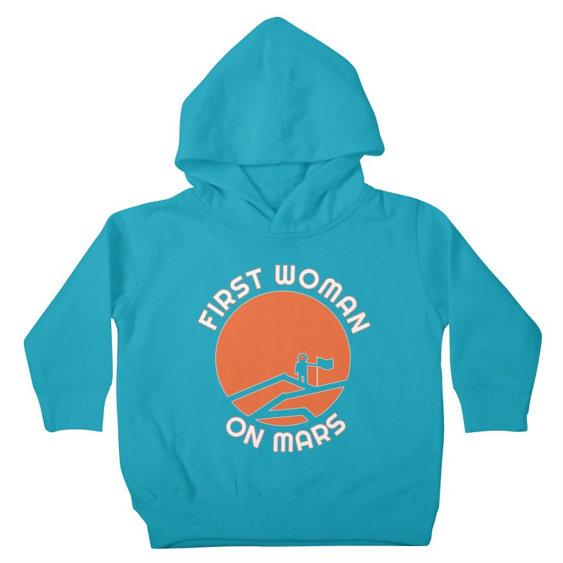 First Woman on Mars Kids Toddler Pullover Hoody by Spaceboy Books LLC's Artist Shop