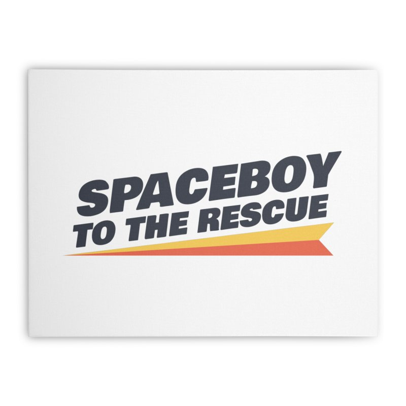 Spaceboy To The Rescue Text  Home Stretched Canvas by Spaceboy Books LLC's Artist Shop