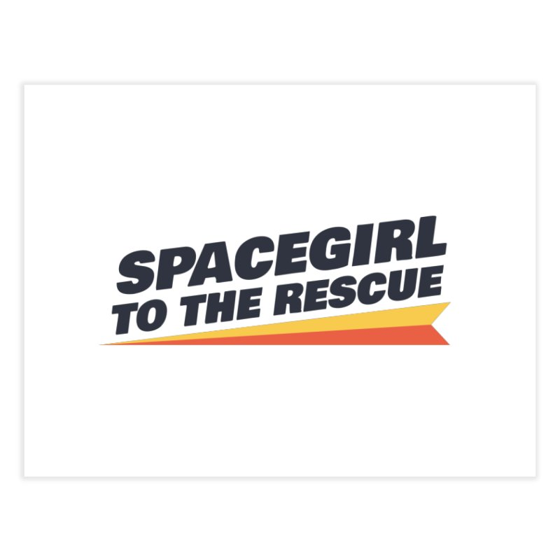Spacegirl to the Rescue Wordmark Home Fine Art Print by Spaceboy Books LLC's Artist Shop