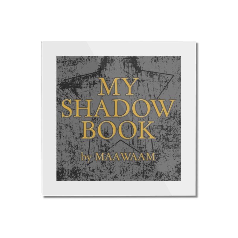 My Shadow Book by Maawaam Home Mounted Acrylic Print by Spaceboy Books LLC's Artist Shop