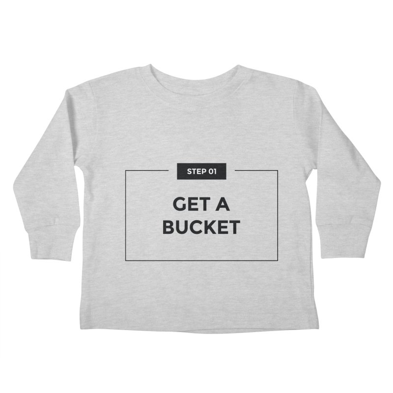 Get a bucket - white Kids Toddler Longsleeve T-Shirt by spacebuckets's Artist Shop