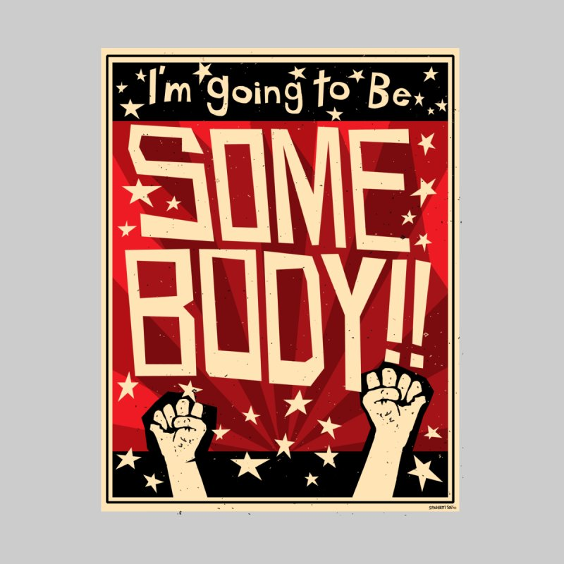 I'm Going to be Somebody!   by spaghettitoes's Artist Shop