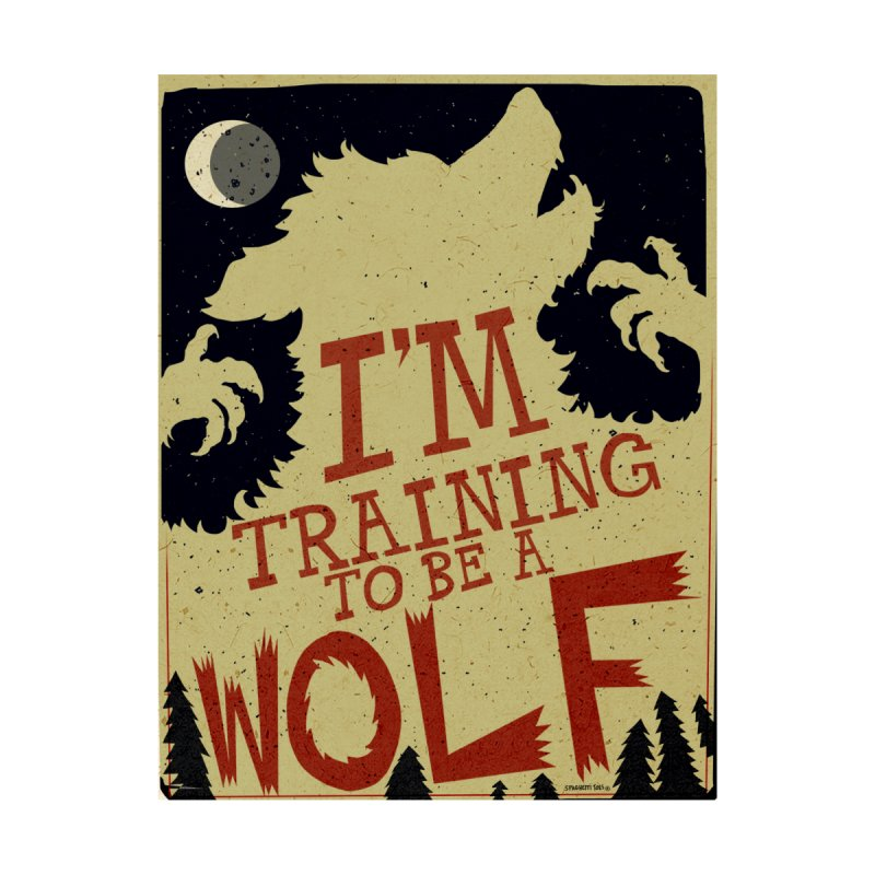 I'm Training to be a Wolf by spaghettitoes's Artist Shop