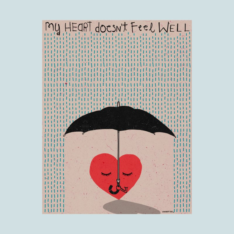 My Heart Doesn't Feel Well   by spaghettitoes's Artist Shop