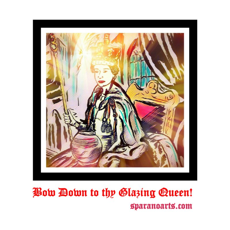Glazing Queen by sparanoarts's Artist Shop