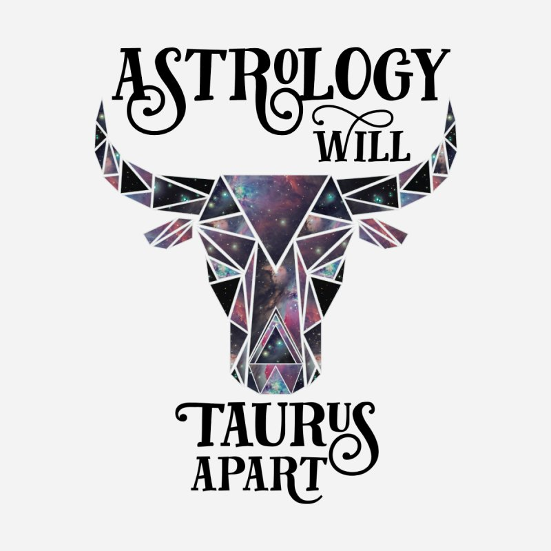 Astrology Will Taurus Apart (Nebula) by spencecreativedesign's Artist Shop