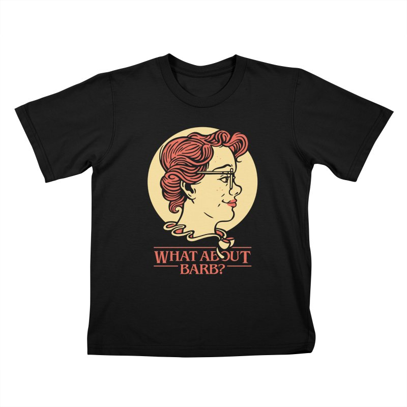 What About Barb? Kids T-shirt by Spencer Fruhling's Artist Shop