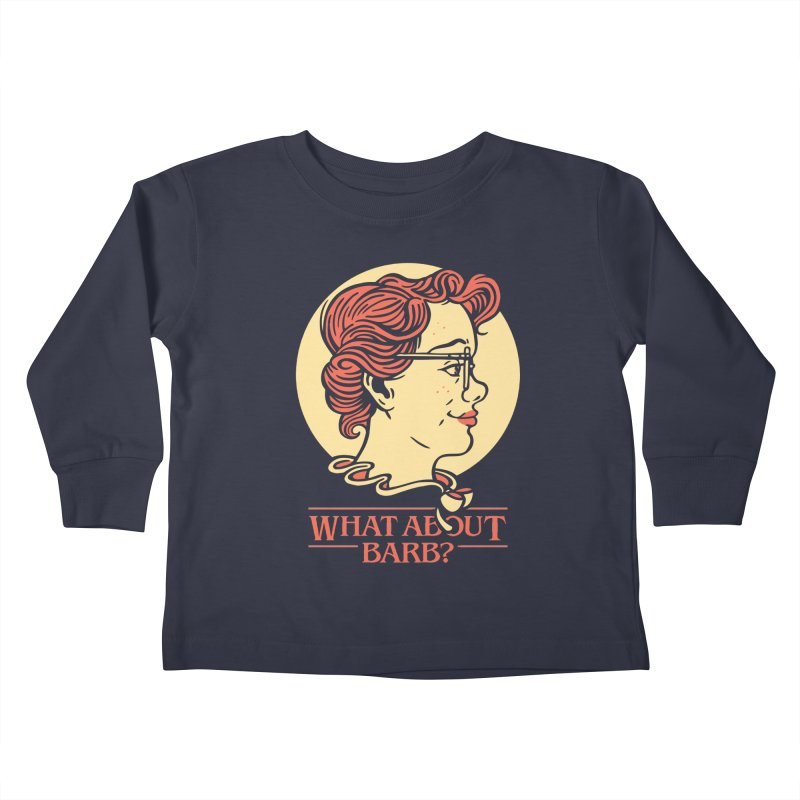What About Barb? Kids Toddler Longsleeve T-Shirt by Spencer Fruhling's Artist Shop