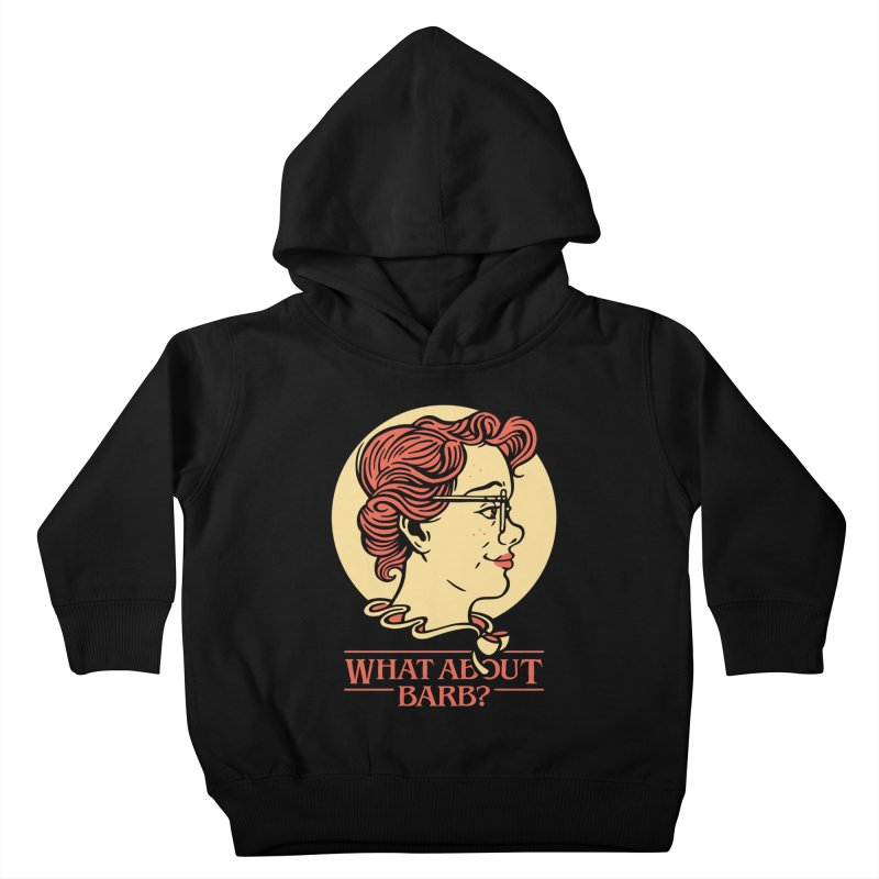 What About Barb? Kids Toddler Pullover Hoody by Spencer Fruhling's Artist Shop