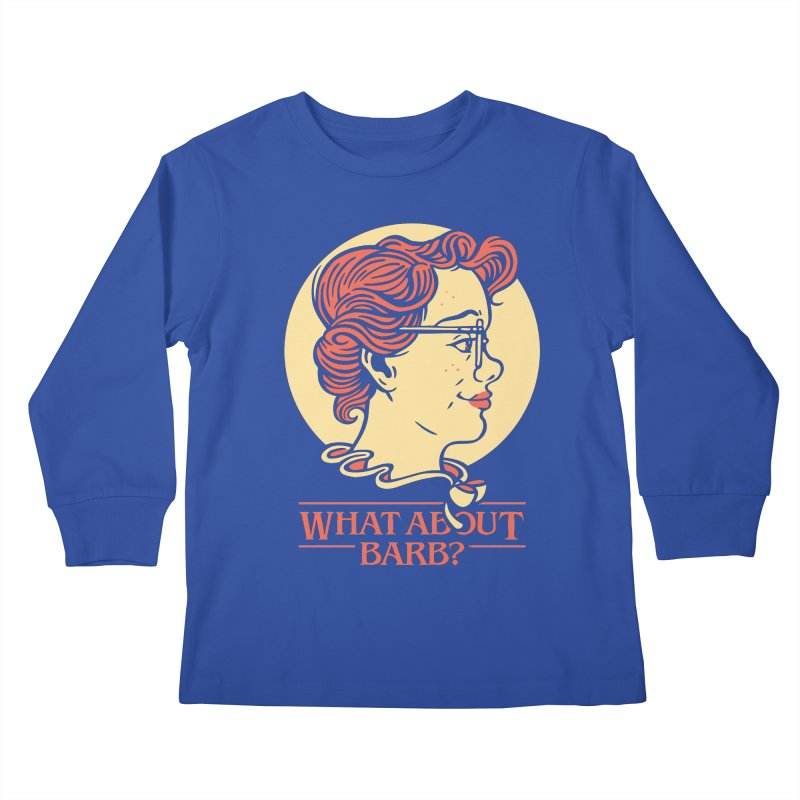 What About Barb? Kids Longsleeve T-Shirt by Spencer Fruhling's Artist Shop