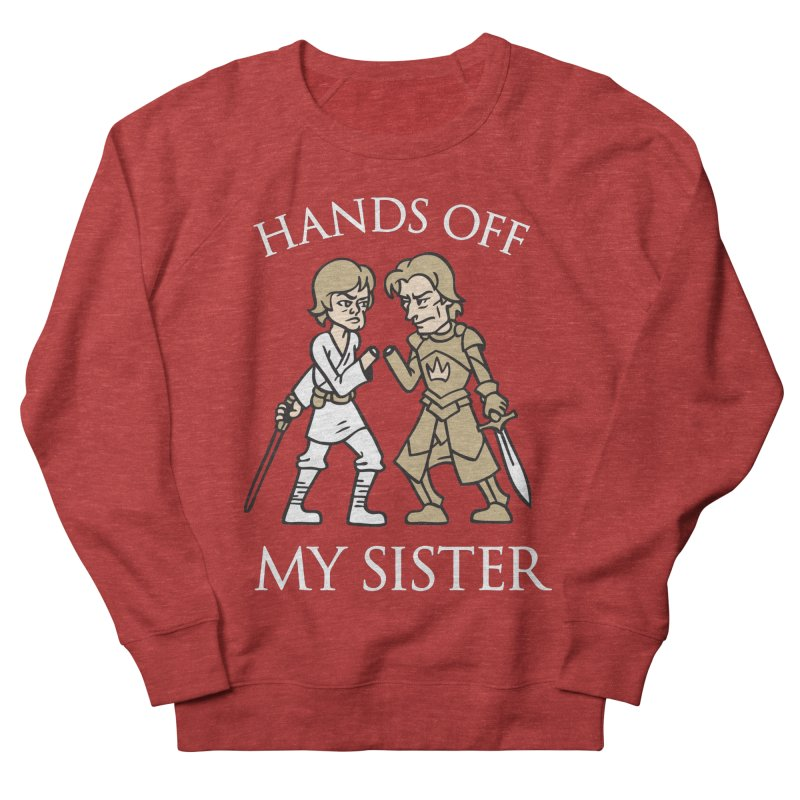 Hands Off My Sister Women's Sweatshirt by Spencer Fruhling's Artist Shop